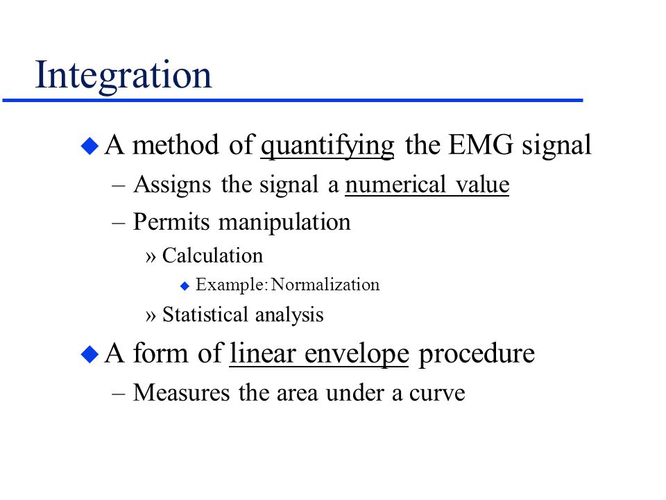 Integration A method of quantifying the EMG signal