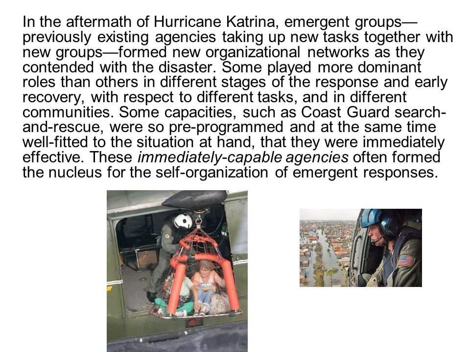 In the aftermath of Hurricane Katrina, emergent groups—previously existing agencies taking up new tasks together with new groups—formed new organizational networks as they contended with the disaster.