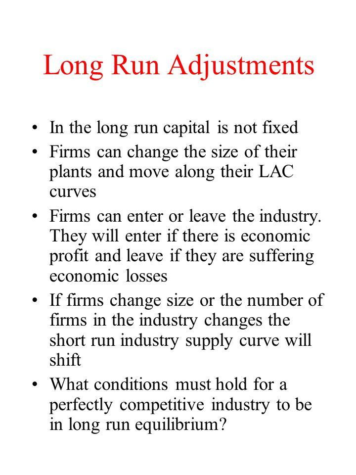 Long Run Adjustments In the long run capital is not fixed