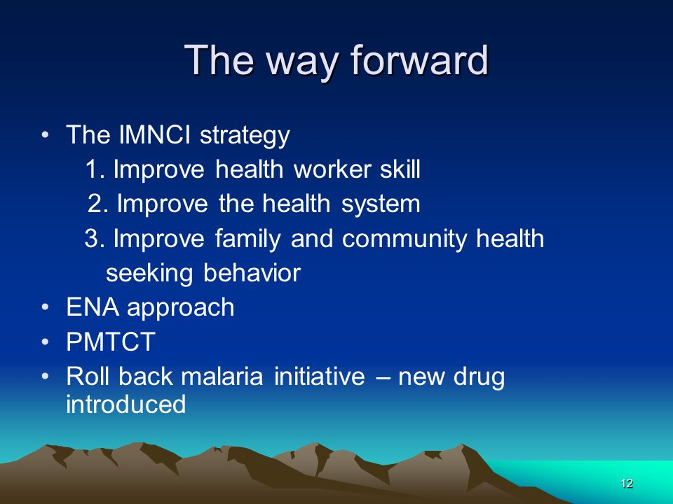 The way forward The IMNCI strategy 1. Improve health worker skill