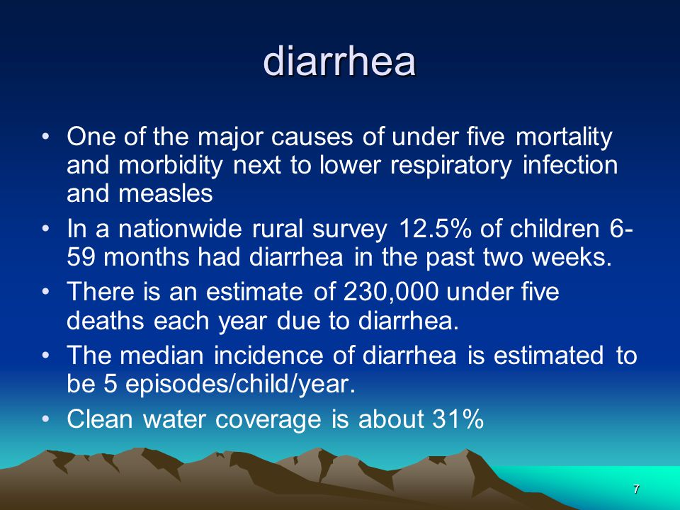 diarrhea One of the major causes of under five mortality and morbidity next to lower respiratory infection and measles.