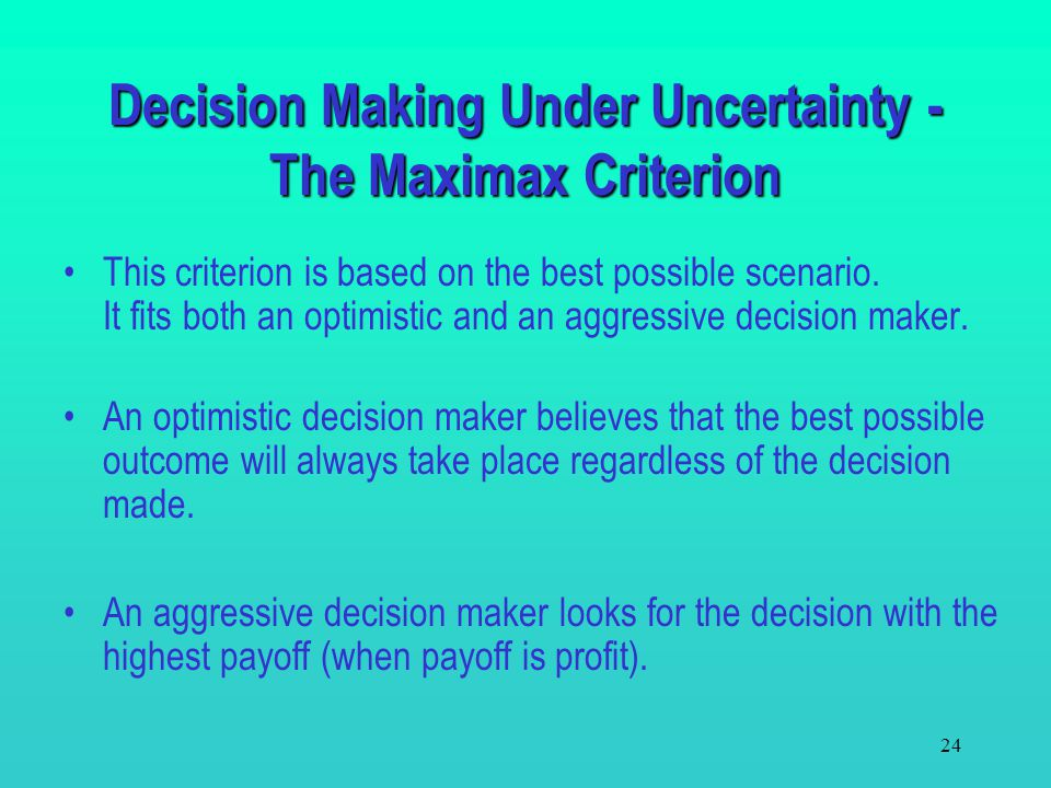 Decision Making Under Uncertainty - The Maximax Criterion
