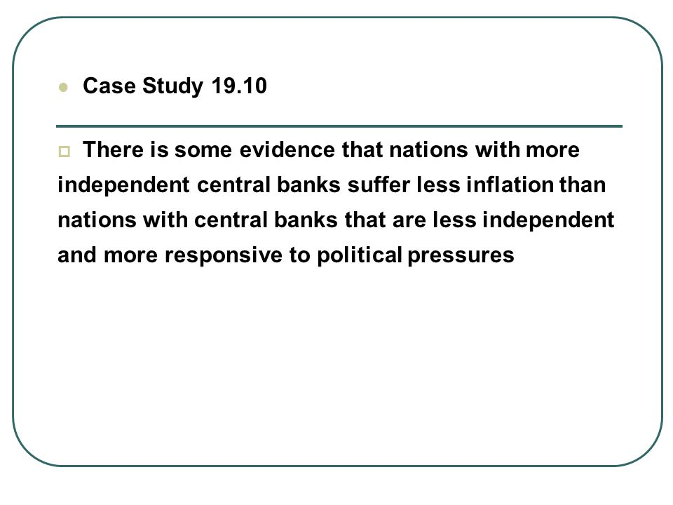 Case Study There is some evidence that nations with more. independent central banks suffer less inflation than.