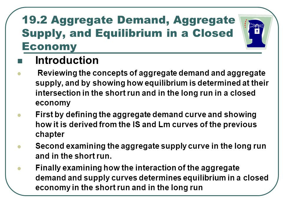 19.2 Aggregate Demand, Aggregate Supply, and Equilibrium in a Closed Economy