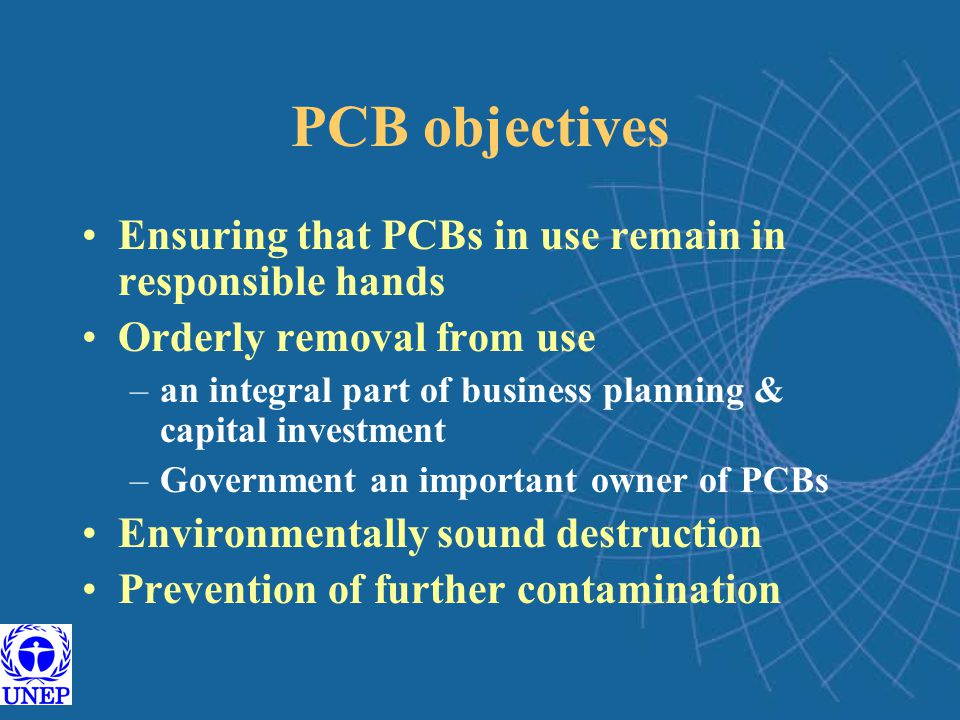 PCB objectives Ensuring that PCBs in use remain in responsible hands