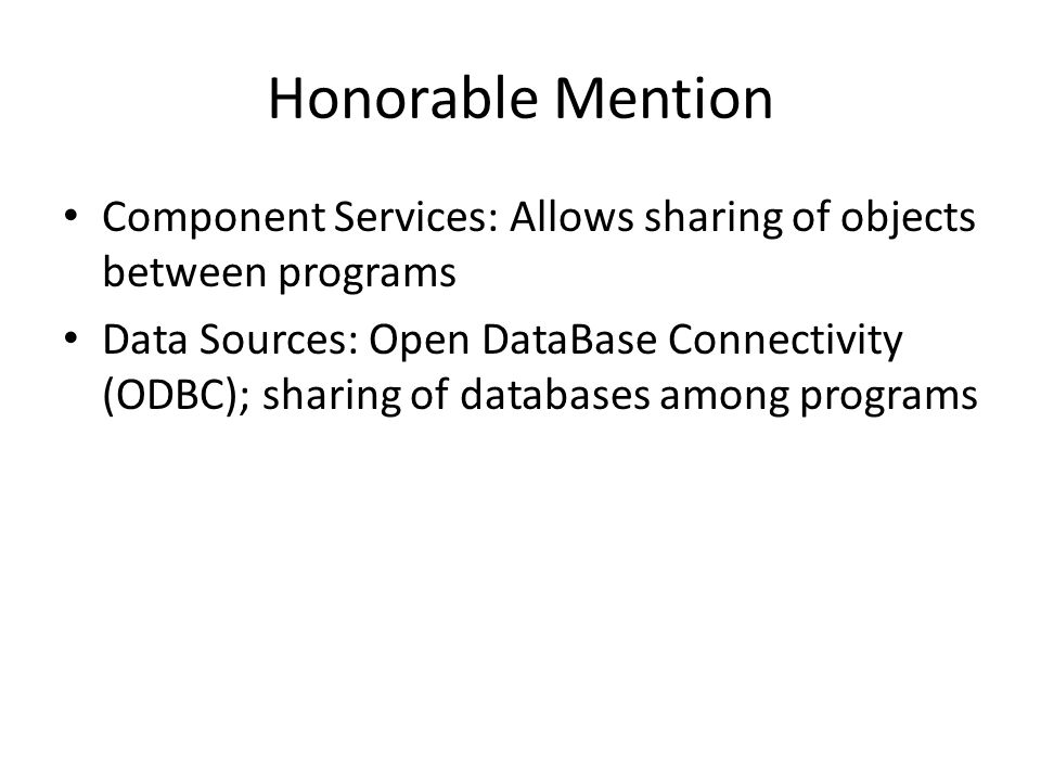 Honorable Mention Component Services: Allows sharing of objects between programs.
