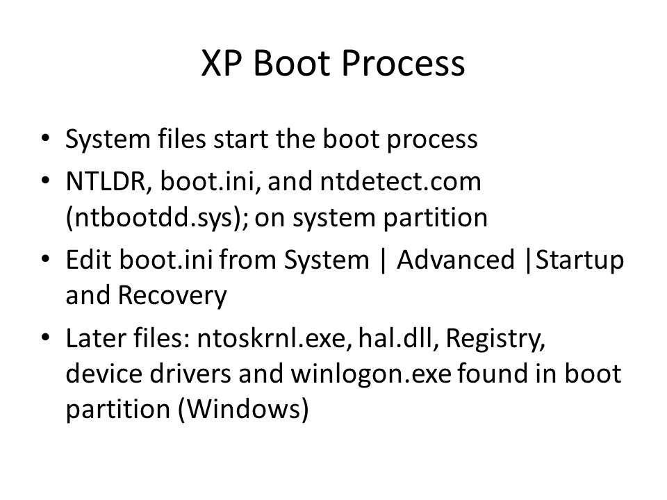 XP Boot Process System files start the boot process