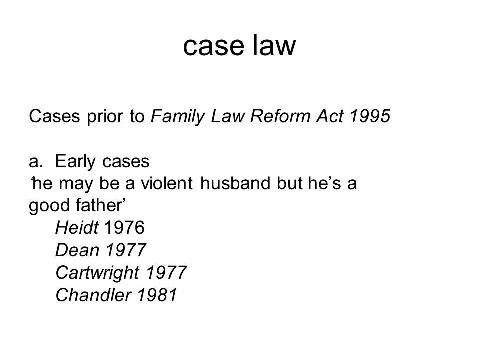 case law Cases prior to Family Law Reform Act 1995 a. Early cases