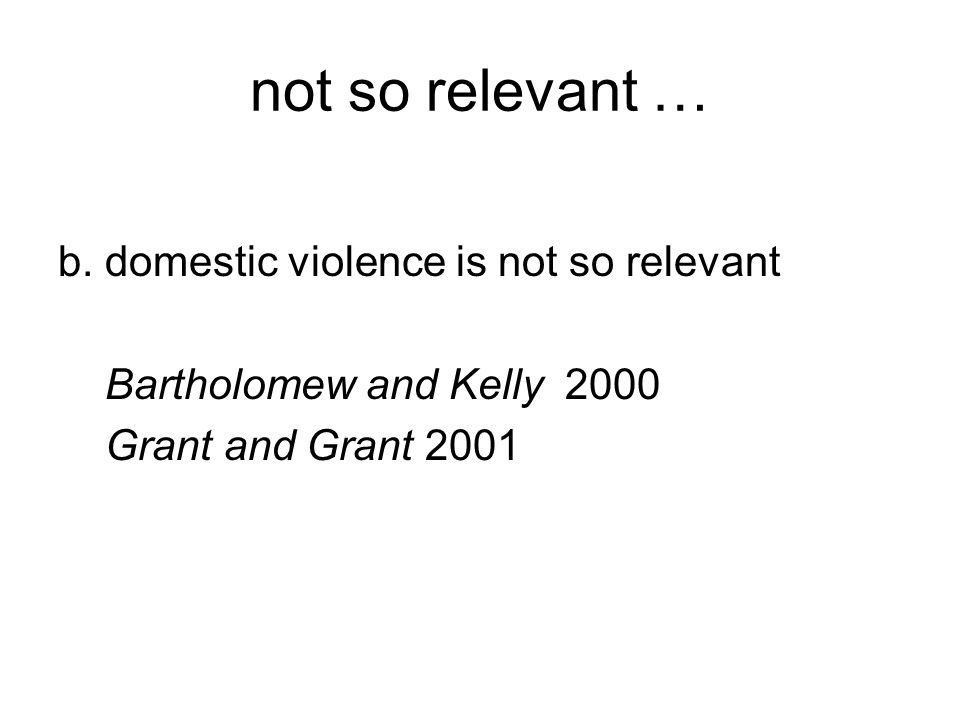 not so relevant … b. domestic violence is not so relevant