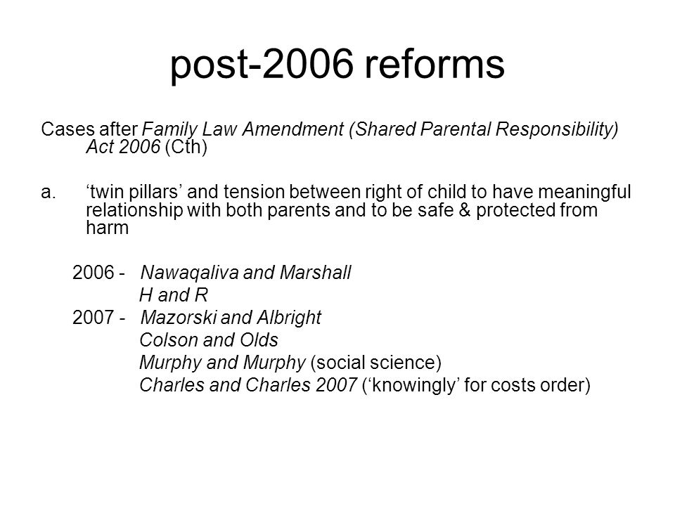 post-2006 reforms Cases after Family Law Amendment (Shared Parental Responsibility) Act 2006 (Cth)