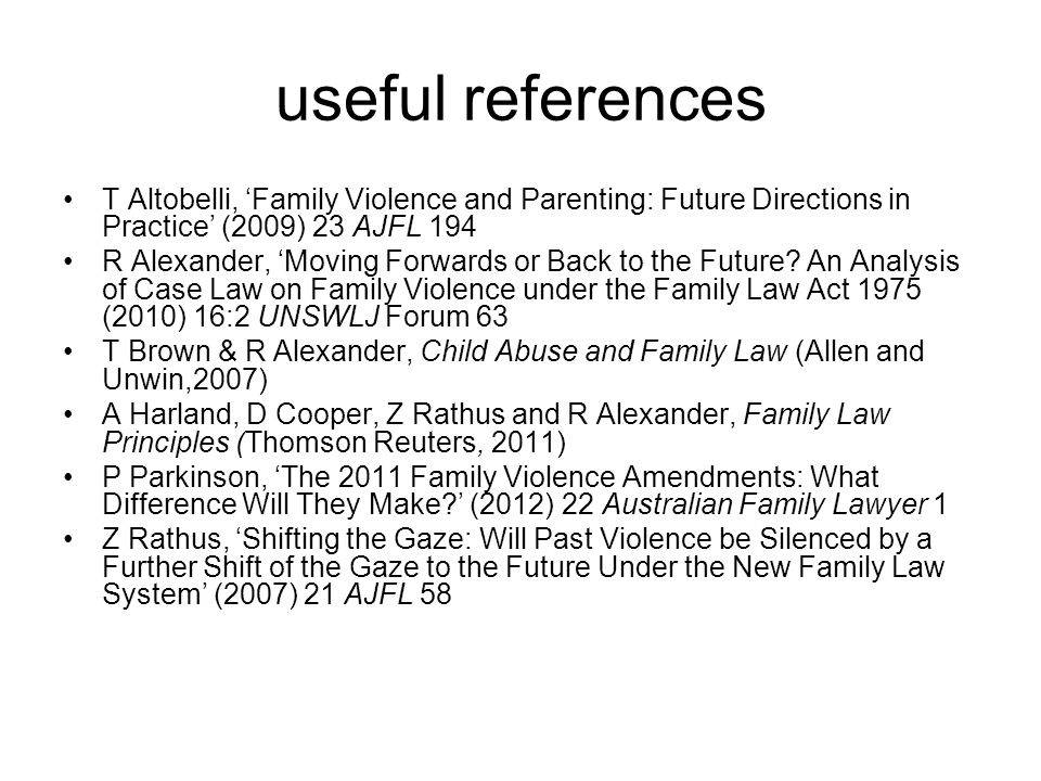 useful references T Altobelli, 'Family Violence and Parenting: Future Directions in Practice' (2009) 23 AJFL 194.