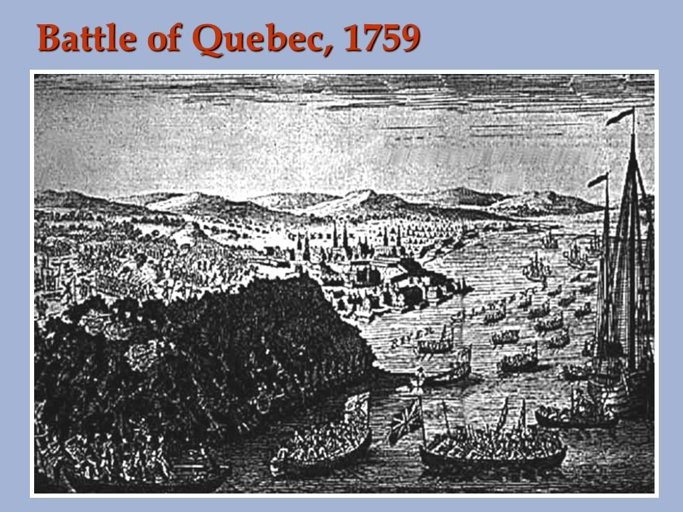 Battle of Quebec, 1759 http://www.wadsworth.com/history_d/special_features/image_bank_US/1690_1763.html.