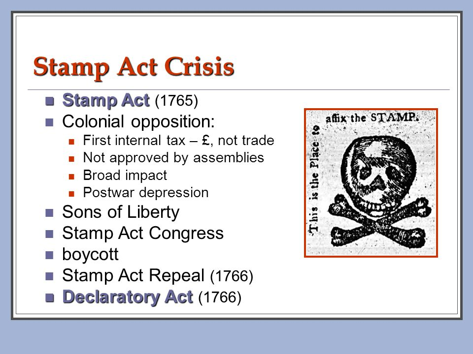 Stamp Act Crisis Stamp Act (1765) Colonial opposition: Sons of Liberty