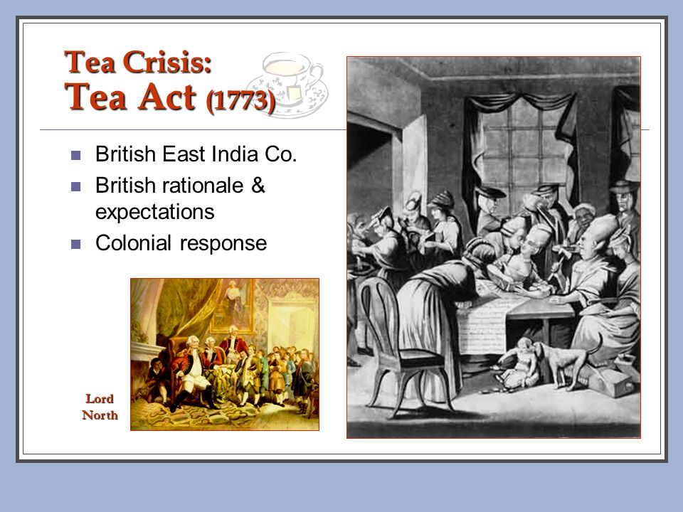 Tea Crisis: Tea Act (1773) British East India Co.
