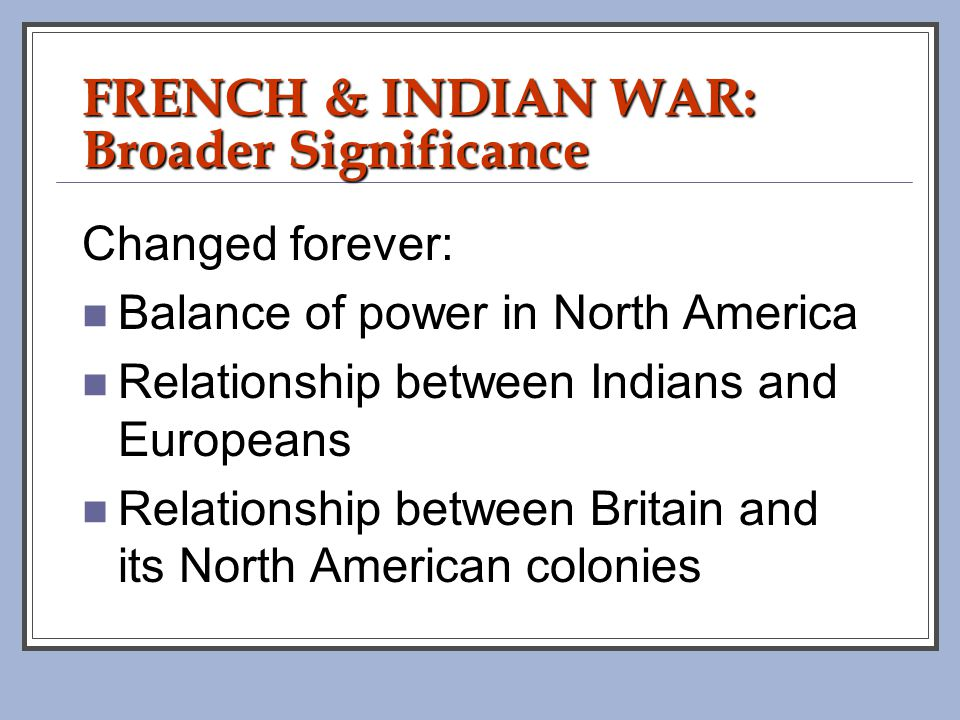 FRENCH & INDIAN WAR: Broader Significance