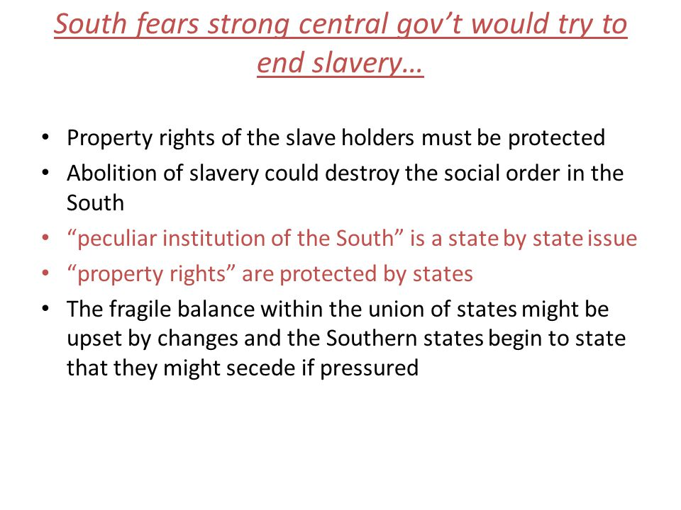 South fears strong central gov't would try to end slavery…