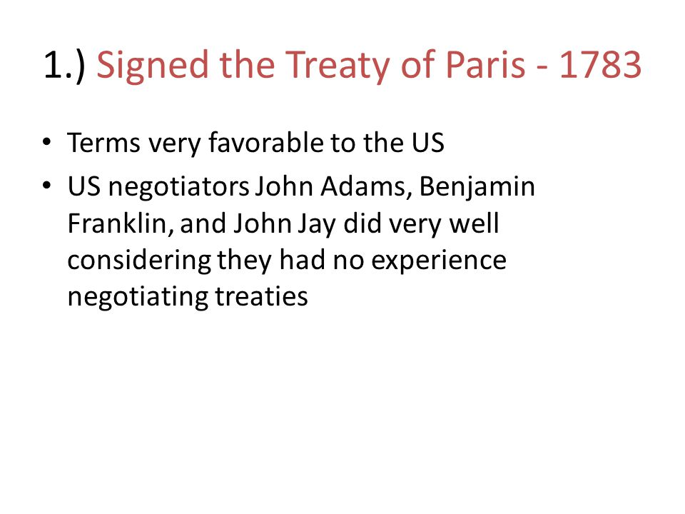 1.) Signed the Treaty of Paris - 1783