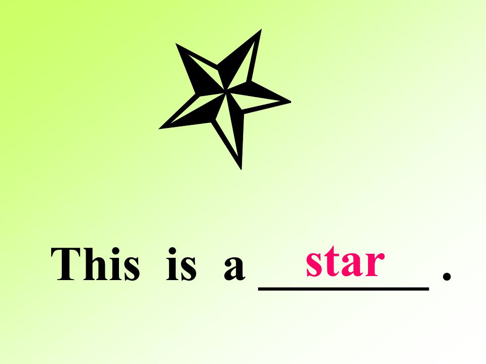 star This is a _______ .