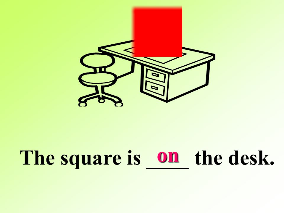 on The square is ____ the desk.