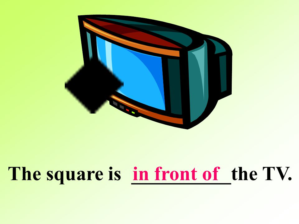 The square is __________the TV.