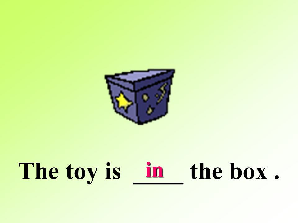 The toy is ____ the box . in