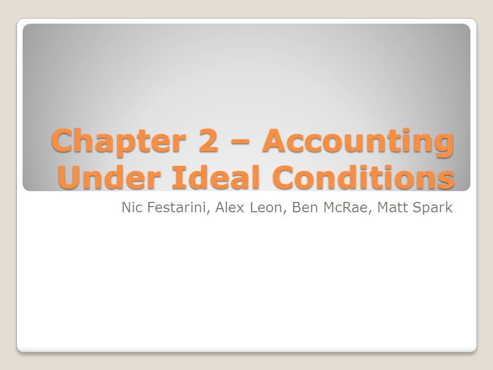 Chapter 2 – Accounting Under Ideal Conditions
