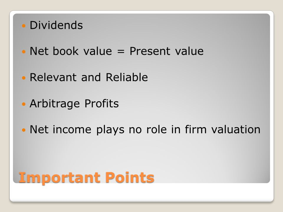 Important Points Dividends Net book value = Present value