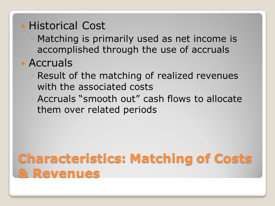 Characteristics: Matching of Costs & Revenues
