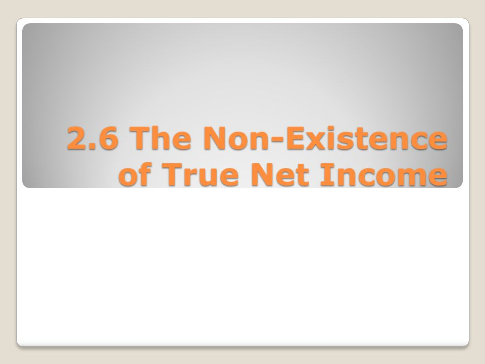 2.6 The Non-Existence of True Net Income