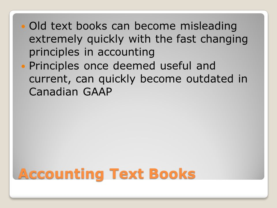 Old text books can become misleading extremely quickly with the fast changing principles in accounting