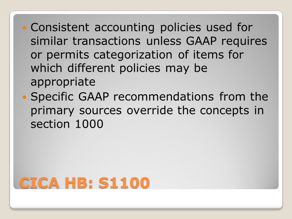 Consistent accounting policies used for similar transactions unless GAAP requires or permits categorization of items for which different policies may be appropriate
