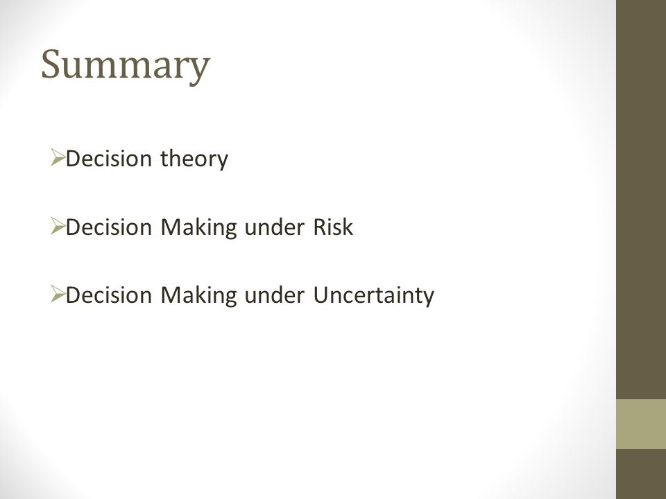 Summary Decision theory Decision Making under Risk