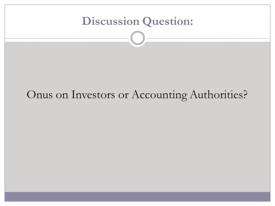 Onus on Investors or Accounting Authorities