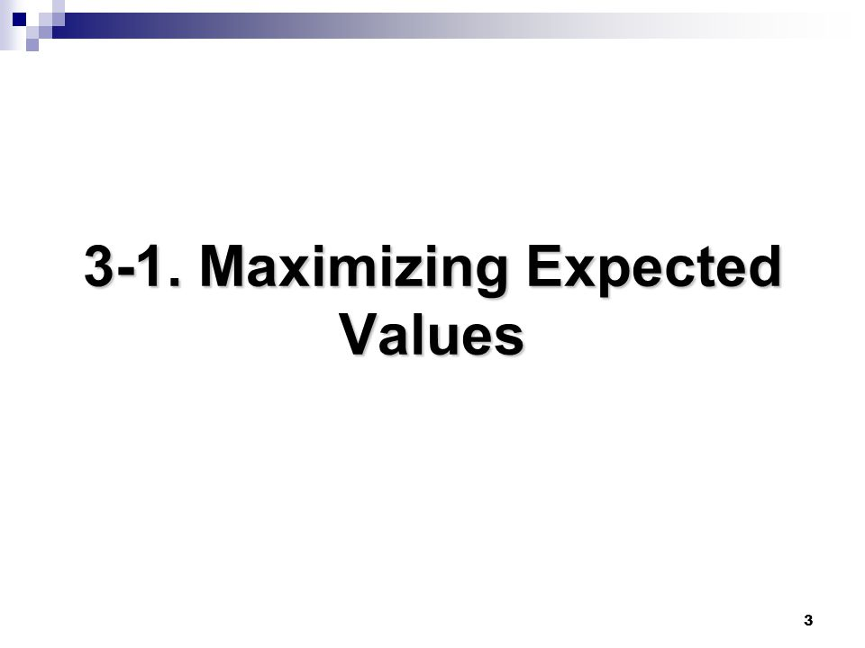 3-1. Maximizing Expected Values