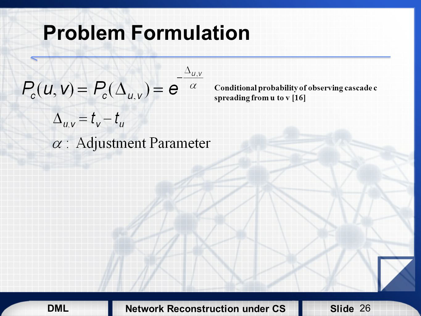 Problem Formulation Conditional probability of observing cascade c spreading from u to v [16]