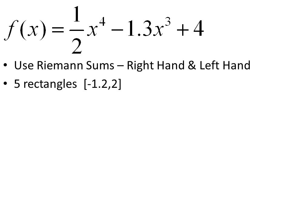 Use Riemann Sums – Right Hand & Left Hand