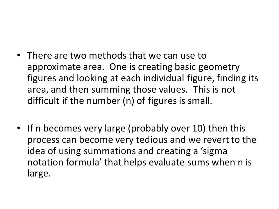 There are two methods that we can use to approximate area