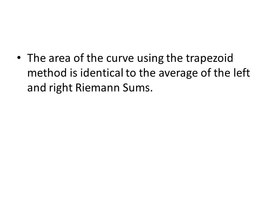 The area of the curve using the trapezoid method is identical to the average of the left and right Riemann Sums.