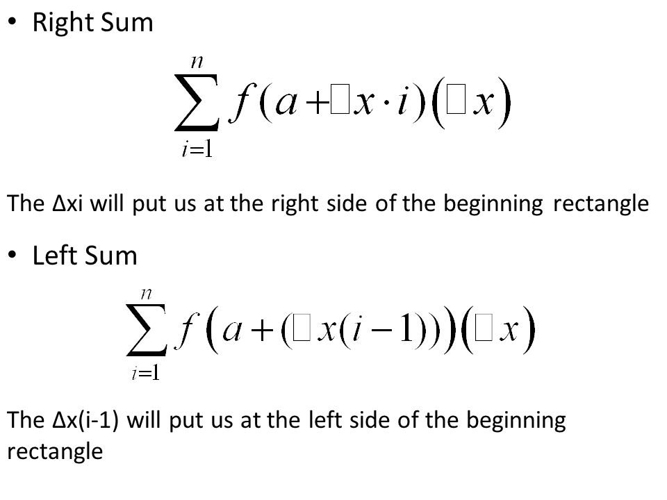 Right Sum The ∆xi will put us at the right side of the beginning rectangle. Left Sum.
