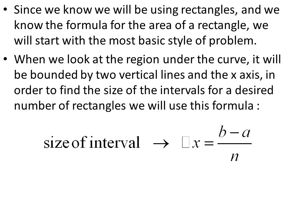 Since we know we will be using rectangles, and we know the formula for the area of a rectangle, we will start with the most basic style of problem.