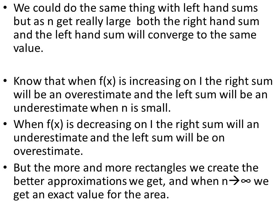 We could do the same thing with left hand sums but as n get really large both the right hand sum and the left hand sum will converge to the same value.