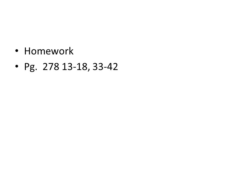 Homework Pg. 278 13-18, 33-42