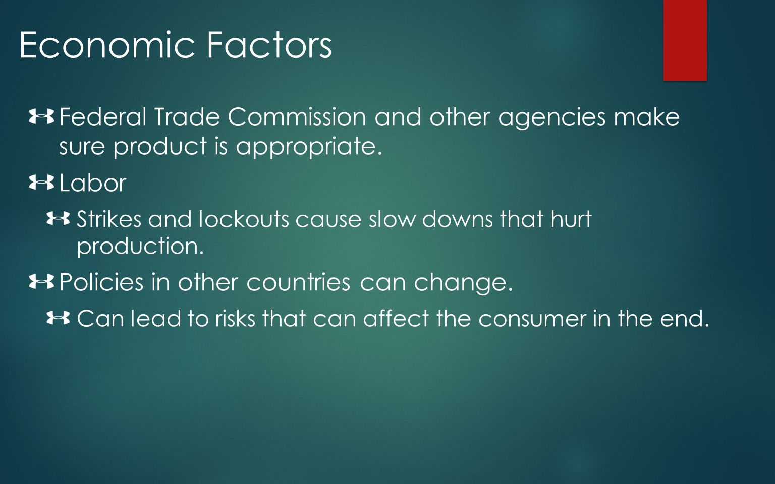 Economic Factors Federal Trade Commission and other agencies make sure product is appropriate. Labor.