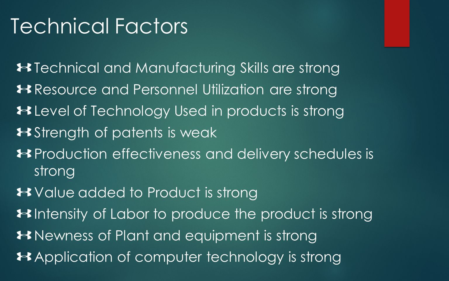 Technical Factors Technical and Manufacturing Skills are strong