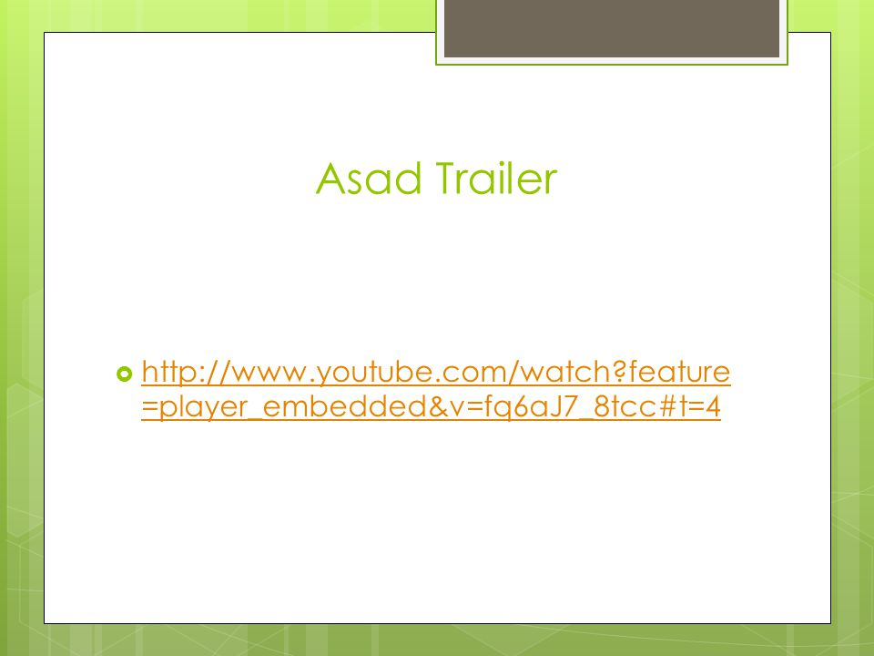 Asad Trailer http://www.youtube.com/watch feature=player_embedded&v=fq6aJ7_8tcc#t=4