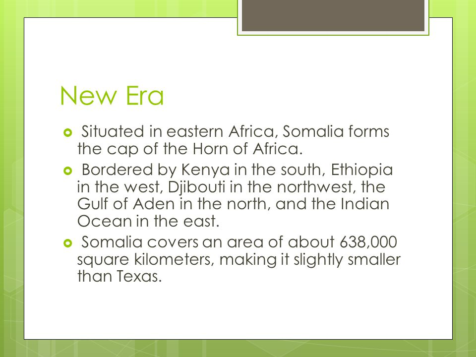 New Era Situated in eastern Africa, Somalia forms the cap of the Horn of Africa.