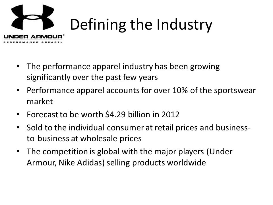 Defining the Industry The performance apparel industry has been growing significantly over the past few years.