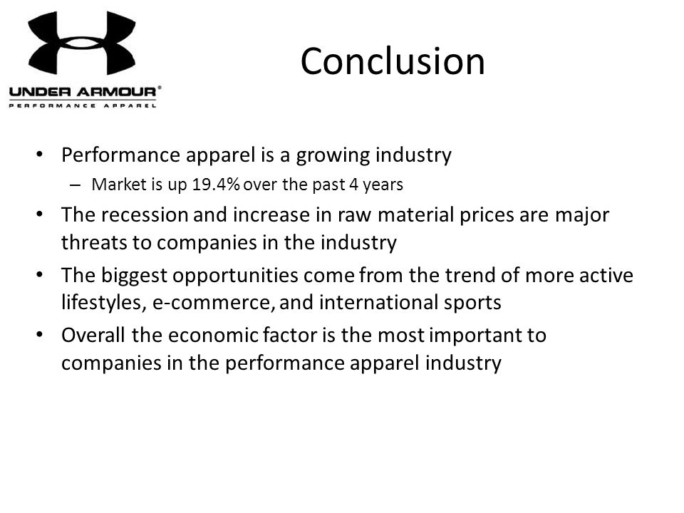 Conclusion Performance apparel is a growing industry