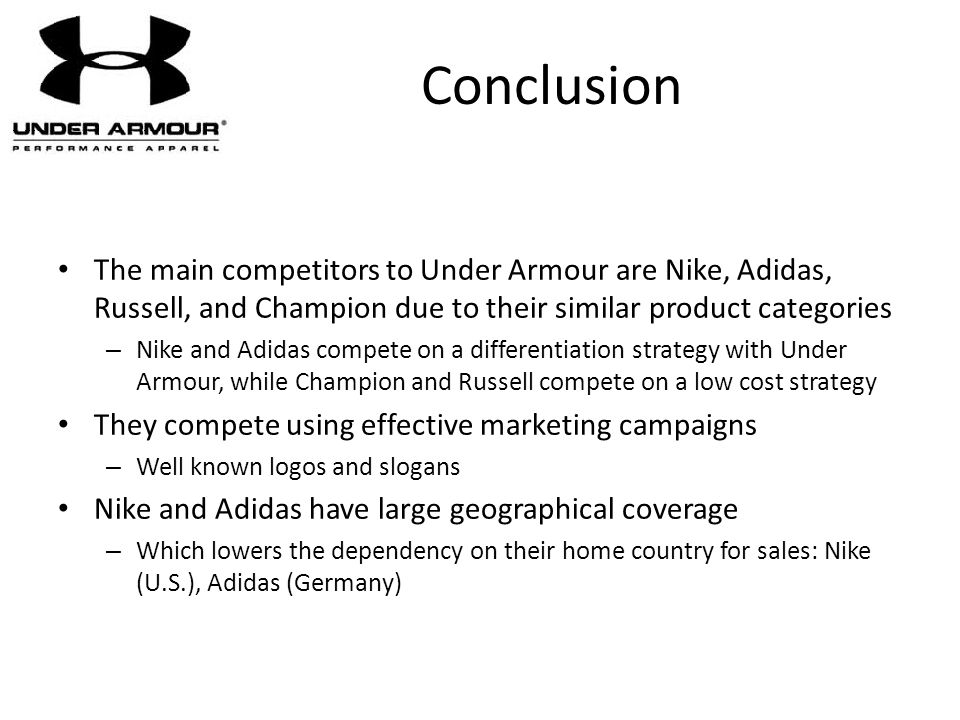 Conclusion The main competitors to Under Armour are Nike, Adidas, Russell, and Champion due to their similar product categories.