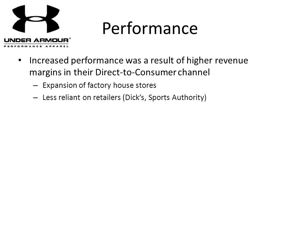Performance Increased performance was a result of higher revenue margins in their Direct-to-Consumer channel.